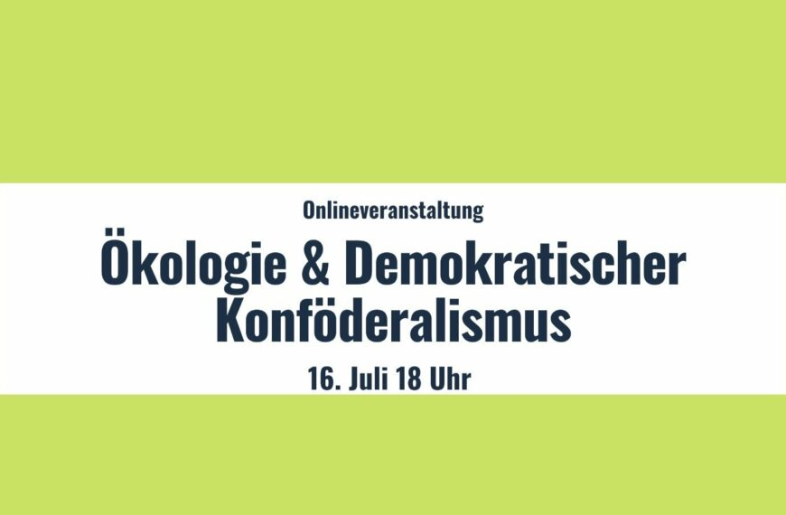 Onlineveranstaltung: Ökologie & Demokratischer Konföderalismus